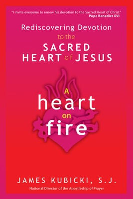 A Heart on Fire: Rediscovering Devotion to the Sacred Heart of Jesus - eBook  -     By: James Kubicki S.J.
