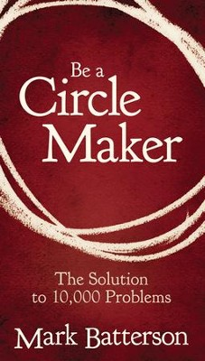 Be a Circle Maker--Booklet   -     By: Mark Batterson