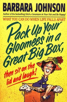 Pack Up Your Gloomies In A Great Big Box - Paperback                                                                                  -     By: Barbara Johnson