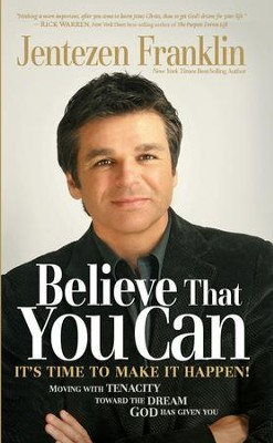 Believe That You Can: Moving with faith and tenacity to the dream God has given you - eBook  -     By: Jentezen Franklin