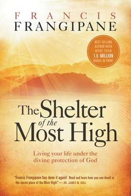 The Shelter Of The Most High: Accessing the divine protection of God in times of trouble - eBook  -     By: Francisco B. Frangipane