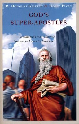God's Super-Apostles: Encountering the Worldwide Prophets and Apostles Movement  -     By: R. Douglas Geivett, Holly Pivec