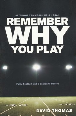 Remember Why You Play: Faith, Football, and a Season to Believe  -     By: David Thomas