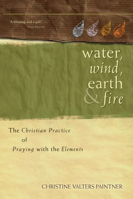 Water, Wind, Earth, and Fire: The Christian Practice of Praying with the Elements - eBook  -     By: Christine Valters Paintner