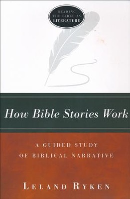 How Bible Stories Work: A Guided Study of Biblical Narrative  -     By: Leland Ryken