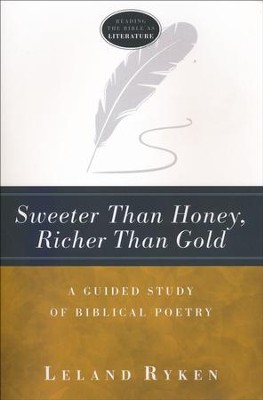Sweeter Than Honey, Richer Than Gold: A Guided Study of Biblical Poetry  -     By: Leland Ryken