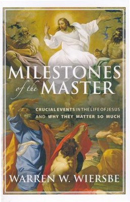 Milestones of the Master: Crucial Events in the Life of Jesus and Why They Matter So Much  -     By: Warren W. Wiersbe
