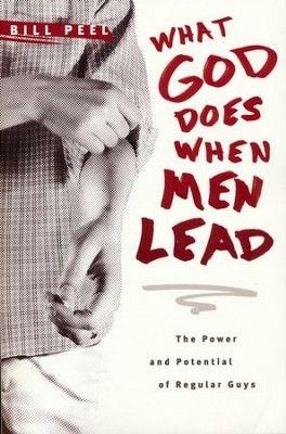 What God Does When Men Lead: The Power and Potential of Regular Guys  -     By: Bill Peel