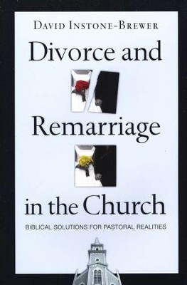 Divorce and Remarriage in the Church: Biblical Solutions for Pastoral Realities  -     By: David Instone-Brewer