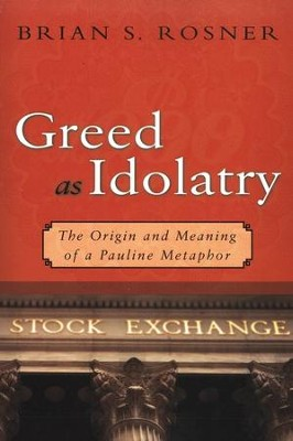 Greed as Idolatry: The Origin and Meaning of a Pauline Metaphor  -     By: Brian S. Rosner