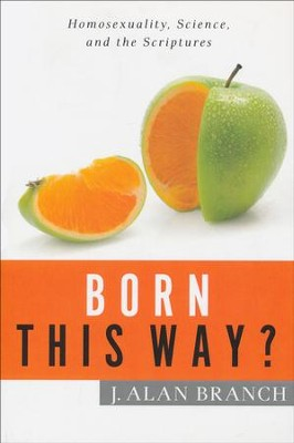 Born This Way? Homosexuality, Science, and the Scriptures  -     By: J. Alan Branch