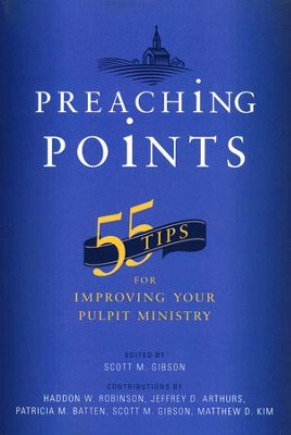 Preaching Points: 55 Tips for Improving Your Pulpit Ministry  -     Edited By: Scott M. Gibson     By: Edited by Scott M. Gibson