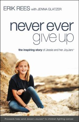 Never Ever Give Up: The Inspiring Story of Jessie and Her JoyJars  -     By: Erik Rees, Jenna Glatzer