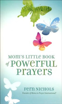 Mom's Little Book of Powerful Prayers  -     By: Fern Nichols