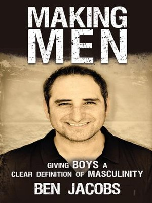 Making Men: Giving Boys a Clear Definition of Masculinity - eBook  -     By: Ben Jacobs