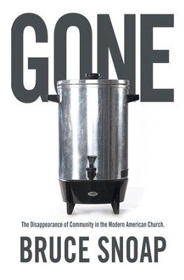 Gone: The Disappearance of Community in the Modern American Church - eBook  -     By: Bruce Snoap