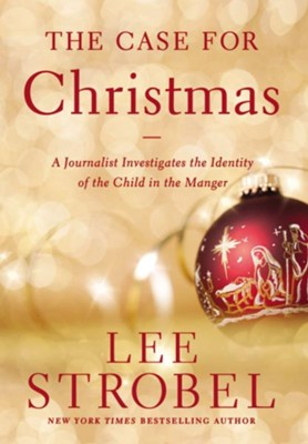The Case for Christmas: A Journalist Investigates the Identity of the Child in the Manger  -     By: Lee Strobel
