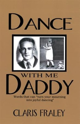 Dance With Me Daddy: Words that turn your mourning into joyful dancing - eBook  -     By: Claris Fraley