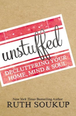Unstuffed: Decluttering Your Home, Mind & Soul   -     By: Ruth Soukup