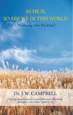 AS HE IS, SO ARE WE IN THIS WORLD: (Producing After His Kind) - eBook  -     By: J.W. Campbell