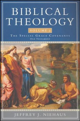Biblical Theology, Volume 2: Special Grace Covenants (Old Testament)  -     By: Jeffrey Niehaus