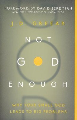 Not God Enough: Why Your Small God Leads to Big Problems  -     By: J.D. Greear