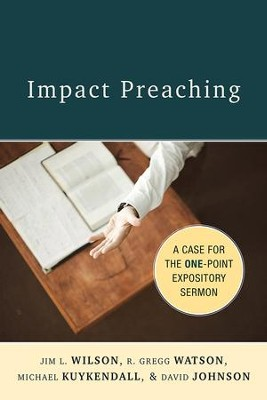 Impact Preaching: The Case for the One-Point Expository Sermon  -     By: Michael Kuykendall, David Johnson, R. Gregg Watson, Jim Wilson