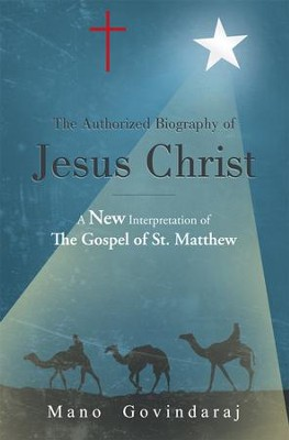 The Authorized Biography of Jesus Christ: A new interpretation of the Gospel of St. Matthew - eBook  -     By: Mano Govindaraj