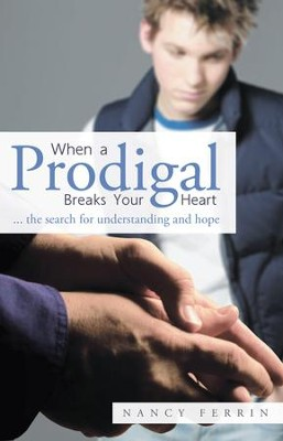 When A Prodigal Breaks Your Heart: ... the search for understanding and hope - eBook  -     By: Nancy Ferrin