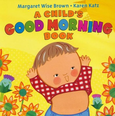 Child's Good Morning Book Boardbook  -     By: Margaret Wise Brown     Illustrated By: Karen Katz