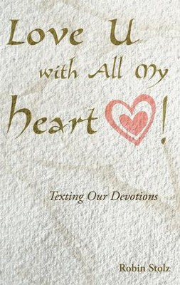 Love U with All My Heart!: Texting our devotions - eBook  -     By: Robin Stolz