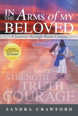In the Arms of My Beloved: A Journey through Breast Cancer - eBook  -     By: Sandra Crawford