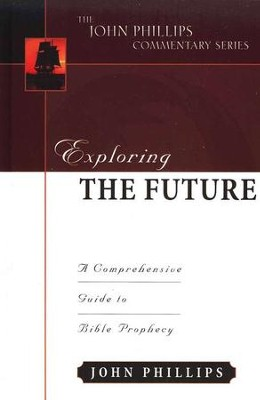 Exploring The Future: An Expository Commentary   -     By: John Phillips