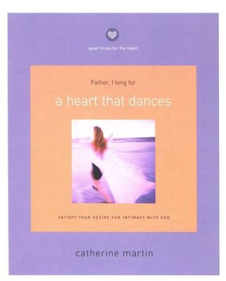 A Heart That Dances Satisfy Your Desire For Intimacy With God