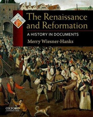The Renaissance and Reformation: A History in Documents  -     By: Merry Wiesner-Hanks