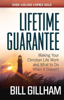 Lifetime Guarantee: Making Your Christian Life Work and What to Do When It Doesn't - eBook  -     By: Bill Gillham