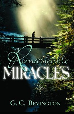 Remarkable Miracles - eBook  -     By: G.C. Bevington