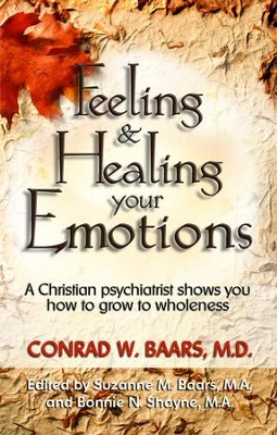 Feeling and Healing Your Emotions: A Christian Psychiatrist Shows You How to Grow to Wholeness - eBook  -     By: Conrad W. Baars