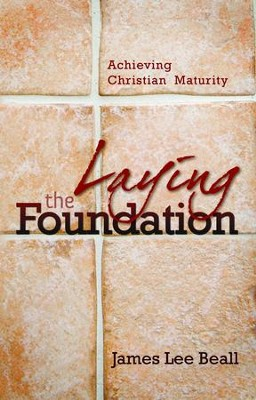 Laying the Foundation: Achieving Christian Maturity - eBook  -     By: James Beall