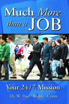 Much More than a Job: Your 24/7 Mission - eBook  -     By: W. Paul Crum