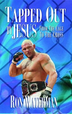 Tapped Out By Jesus:: From the Cage to the Cross - eBook  -     By: Ron Waterman