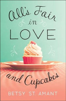 All's Fair in Love and Cupcakes  -     By: Betsy St. Amant