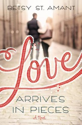 Love Arrives in Pieces   -     By: Betsy St. Amant