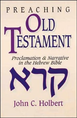 Preaching Old Testament: Proclamation & Narrative in the Hebrew Bible   -     By: John Holbert