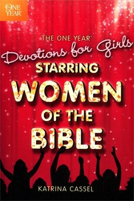 The One Year Devotions for Girls: Starring Women of the Bible  -     By: Katrina Cassel