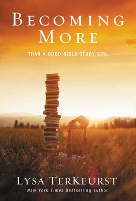 Becoming More Than a Good Bible Study Girl - Slightly Imperfect  -     By: Lysa TerKeurst