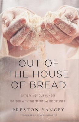 Out of the House of Bread: Satisfying Your Hunger for God with the Spiritual Disciplines  -     By: Preston Yancey