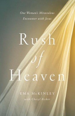 Rush Of Heaven: One Woman's Miraculous Encounter with Jesus  -     By: Ema Mckinley