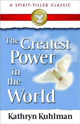 The Greatest Power in the World - eBook  -     By: Kathryn Kuhlman