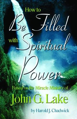How to be Filled with Spiritual Power: Based on the Miracle Ministry of John G. Lake - eBook  -     By: Harold Chadwick